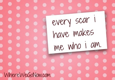 How Have Your Scars Made You Who You Are?