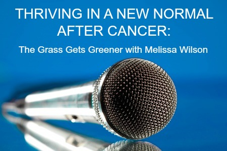 New Podcast: Thriving In a New Normal After Cancer